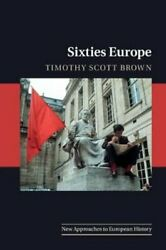 Sixties Europe By Timothy Scott Brown 9781107122383   Brand New