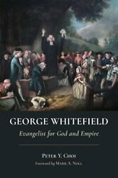 George Whitefield Evangelist For God And Empire By Peter Y. Choi 9780802875495