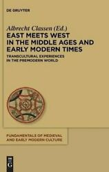 East Meets West In The Middle Ages And Early Modern Times Trans... 9783110328783