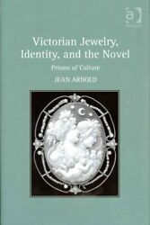 Victorian Jewelry, Identity, And The Novel Prisms Of Culture 9781409421276