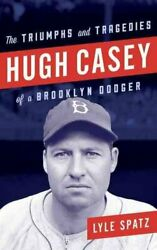 Hugh Casey The Triumphs And Tragedies Of A Brooklyn Dodger By Lyle Spatz...