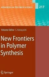 New Frontiers In Polymer Synthesis By Shiro Kobayashi 9783540698074   Brand New