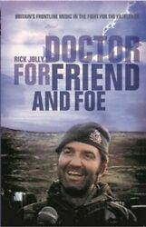 Doctor For Friend And Foe Britain's Frontline Medic In The Figh... 9781472841384