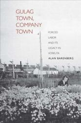 Yale-hoover Series On Authoritarian Regimes Ser. Gulag Town, Company Town ...