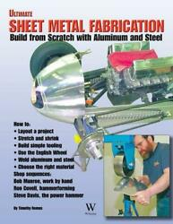 Ultimate Sheet Metal Fabrication Book By Tim Remus- Brand New Scta 1932 Ford