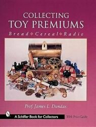 Collecting Toy Premiums Bread-cereal-radio By James L. Dundas 9780764311239