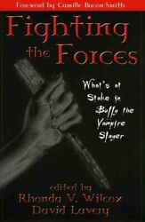 Fighting The Forces What's At Stake In Buffy The Vampire Slayer 9780742516816
