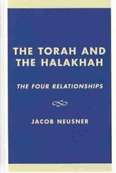 The Torah And The Halakhah The Four Relationships By Jacob Neusner 9780761825265