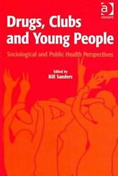 Drugs Clubs And Young People Sociological And Public Health Pe... 9780754646990