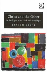 Christ And The Other In Dialogue With Hick And Newbigin 9781409400288