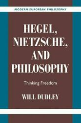 Hegel Nietzsche And Philosophy Thinking Freedom By Will Dudley 9780521038867