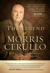 The Legend Of Morris Cerullo How God Used An Orphan To Change The World By...