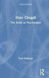 Marc Chagall The Artist As Peacemaker By Fred Dallmayr 9780367479664   Brand New