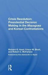 Crisis Resolution Presidential Decision Making In The Mayaguez... 9780367017644