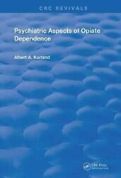 Psychiatric Aspects Of Opiate Dependence By Albert A. Kurland 9780367249106