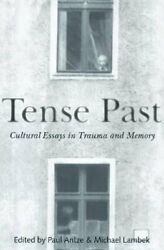 Tense Past Cultural Essays In Trauma And Memory By Paul Antze 9780415915632