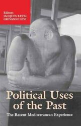 Political Uses Of The Past The Recent Mediterranean Experiences 9780714682440