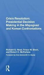 Crisis Resolution Presidential Decision Making In The Mayaguez... 9780367167516