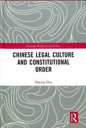 Chinese Legal Culture And Constitutional Order By Shiping Hua 9780367196387