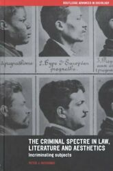 The Criminal Spectre In Law, Literature And Aesthetics Incrimin... 9780415236065