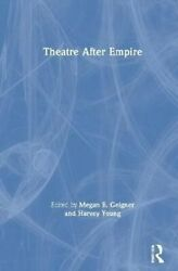 Theatre After Empire By Megan E. Geigner 9781138368941   Brand New