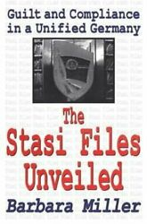 The Stasi Files Unveiled Guilt And Compliance In A Unified Germany 9781138538771