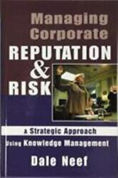 Managing Corporate Reputation And Risk By Dale Neef 9781138463530 | Brand New