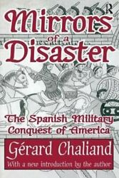 Mirrors Of A Disaster The Spanish Military Conquest Of America 9781412804714