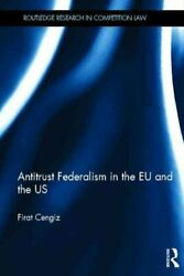 Antitrust Federalism In The Eu And The Us By Firat Cengiz 9780415674638