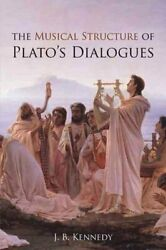 The Musical Structure Of Platoand039s Dialogues By J.b. Kennedy 9781844652679