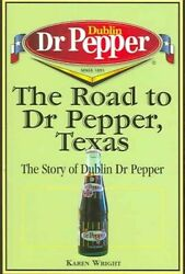 The Road To Dr Pepper, Texas The Story Of Dublin Dr Pepper 9781933337043