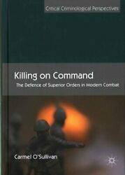 Killing On Command The Defence Of Superior Orders In Modern Combat 9781137495808