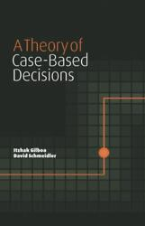 A Theory Of Case-based Decisions By David Schmeidler And Itzhak Gilboa 2001,...