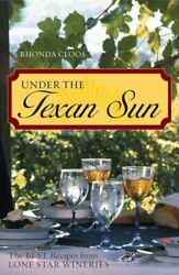 Under The Texan Sun The Best Recipes From Lone Star Wineries By Rhonda...