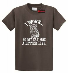 I Work Cat Has Better Life Funny T Shirt Cat Lover Kitten Animal Party Tee S 5XL $12.27