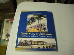 Speedway To Sunshine The Story Of The Florida East Coast Railway 2010 347 Pages