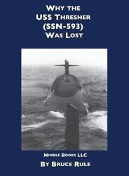 Why The Uss Thresher Ssn 593 Was Lost By Rule, Bruce