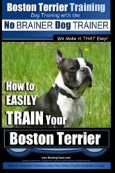Boston Terrier Training  Dog Training with the  No BRAINER Dog TRAINER ~ We…