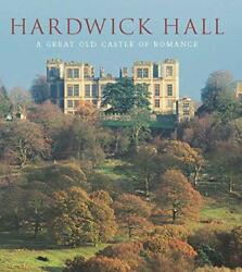 Hardwick Hall: A Great Old Castle of Romance (The Paul Mellon Centre for Studies