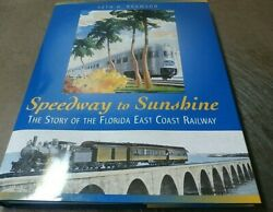 Speedway To Sunshine The Story Of The Florida East Coast Railway By Seth...