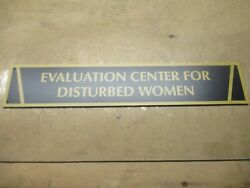 EVAL CTR FOR DISTURBED WOMEN METAL 18quot; X 4quot; DORM ROOM SIGN FRATERNITY SORORITY