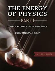 The Energy Of Physics Part I Classical Mechanics And Thermodynamics By Fiscandhellip