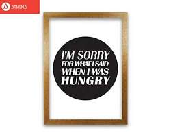 Iand39m Sorry For What I Said When I Was Hungry Framed Typography Wall Art Print