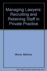 Managing Lawyers Recruiting And Retaining Staff In Private Practice,matthew Mo