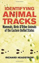 Identifying Animal Tracks: Mammals Birds and Other Animals of the Eastern U…