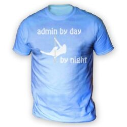 Admin By Day Pole Dancer By Night Mens T-shirt -x13 Colours- Aerial Sport Gym