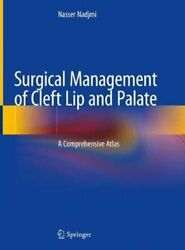 Surgical Management Of Cleft Lip And Palate A Comprehensive Atlas 9783319916859