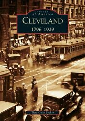 Cleveland 1796-1929 Oh Images Of America By Becker Thea Gallo Paperback