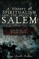 A History Of Spiritualism And The Occult In Salem The Rise Of W... 9781609495510