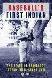 Baseballand039s First Indian The Story Of Penobscot Legend Louis Soc... 9781608936731